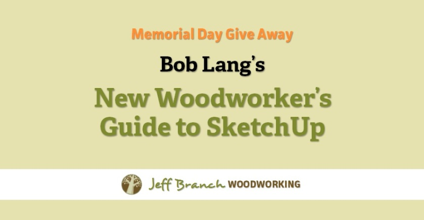 Give Away Bob Lang S New Woodworker S Guide To Sketchup Jeff
